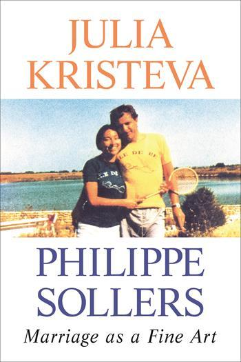 Marriage as a Fine Art, by Julia Kristeva and Philippe Sollers